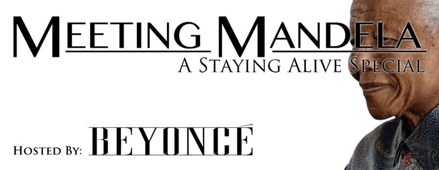 Meeting Mandela: A Staying Alive Special hosted by Beyonce Knowles